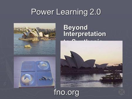Fno.org Power Learning 2.0 Beyond Interpretation to Synthesis.