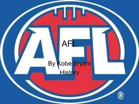 AFL By Kobe Bryant History. AFL The AFL is currently the fourth-most attended professional sports league in the world in terms of attendance per match,