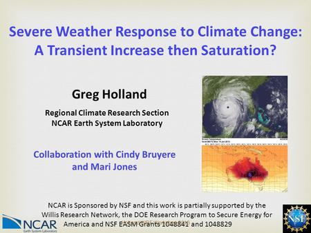 1 Severe Weather Response to Climate Change: A Transient Increase then Saturation? Regional Climate Research Section NCAR Earth System Laboratory NCAR.