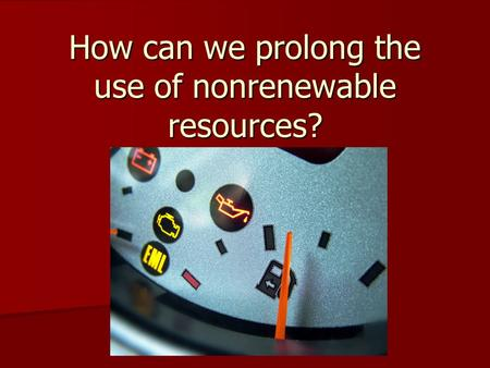 How can we prolong the use of nonrenewable resources?