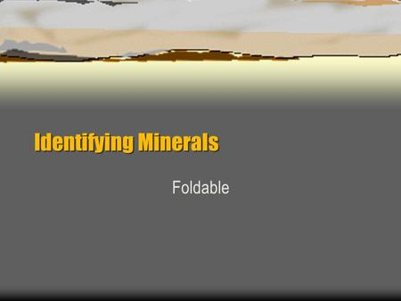 Identifying Minerals Foldable. Color (1 st Flap)  Some minerals can come in a variety of colors (example: quartz)  Not a reliable indicator Citrine.