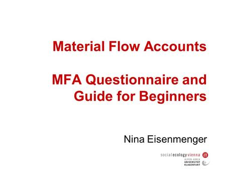 Material Flow Accounts MFA Questionnaire and Guide for Beginners Nina Eisenmenger.