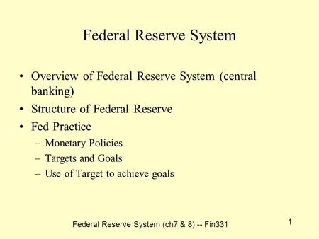 Federal Reserve System (ch7 & 8) -- Fin331 1 Federal Reserve System Overview of Federal Reserve System (central banking) Structure of Federal Reserve Fed.