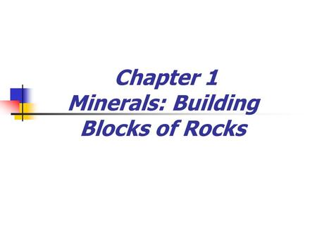 Chapter 1 Minerals: Building Blocks of Rocks. Minerals: Building Blocks of Rocks By definition a mineral is/has Naturally occurring Inorganic solid Ordered.