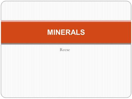 Reese MINERALS. How do they form Minerals form when molten materials cools and hardens inside the Earth or on the surface. Sometimes minerals from when.