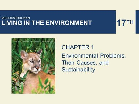 LIVING IN THE ENVIRONMENT 17 TH MILLER/SPOOLMAN CHAPTER 1 Environmental Problems, Their Causes, and Sustainability.