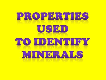 Remember! Rarely is a mineral identified by a single property.