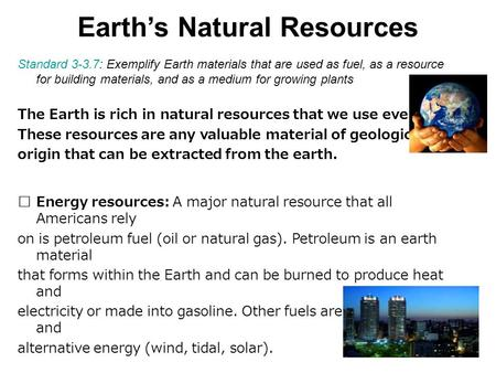 Earth's Natural Resources Standard 3-3.7: Exemplify Earth materials that are used as fuel, as a resource for building materials, and as a medium for growing.
