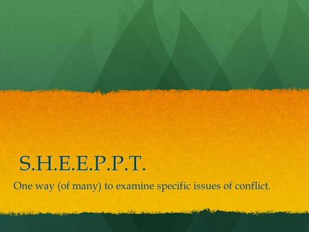 S.H.E.E.P.P.T. One way (of many) to examine specific issues of conflict.