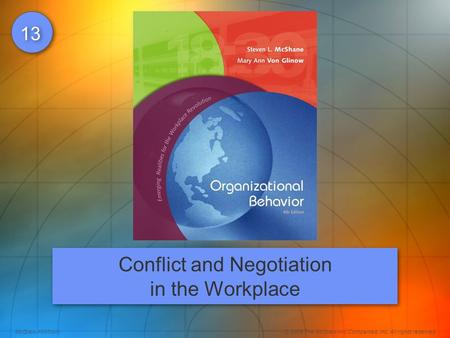 McGraw-Hill/Irwin© 2008 The McGraw-Hill Companies, Inc. All rights reserved. 13 Conflict and Negotiation in the Workplace.