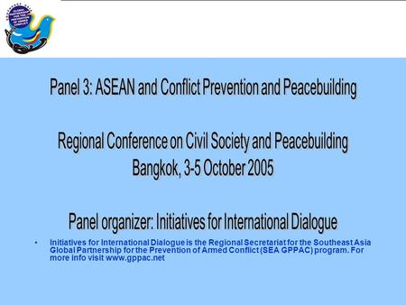 Initiatives for International Dialogue is the Regional Secretariat for the Southeast Asia Global Partnership for the Prevention of Armed Conflict (SEA.