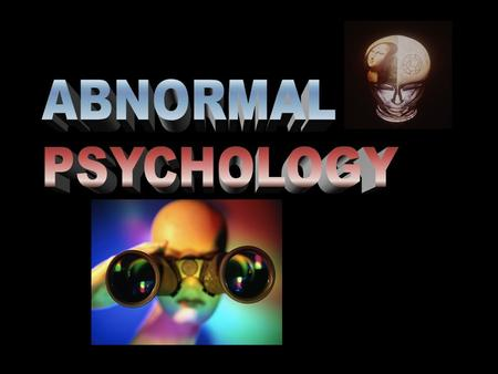 w What is abnormal behavior? What is a psychological disorder? ABNORMAL PSYCHOLOGY.