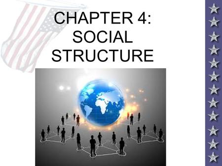 CHAPTER 4: SOCIAL STRUCTURE. LIFE IN SOCIETY Humans are social beings- we live and work in groups and interact in predictable ways. This structure helps.