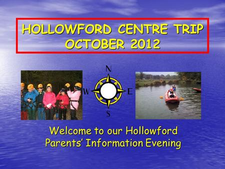 HOLLOWFORD CENTRE TRIP OCTOBER 2012 Welcome to our Hollowford Parents' Information Evening.