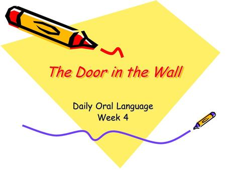 The Door in the Wall Daily Oral Language Week 4. Sentence 1 Underline the adjective phrase. Double underline the noun it modifies. even though raw winds.