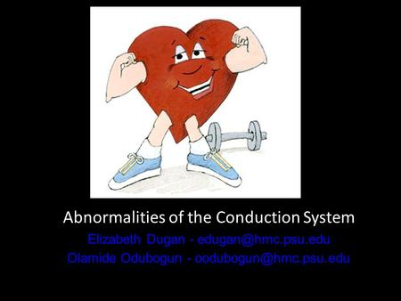 Abnormalities of the Conduction System Elizabeth Dugan - Olamide Odubogun -