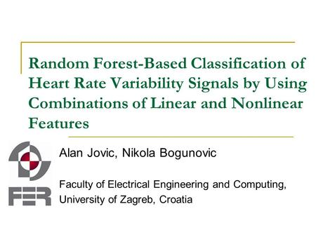 Random Forest-Based Classification of Heart Rate Variability Signals by Using Combinations of Linear and Nonlinear Features Alan Jovic, Nikola Bogunovic.