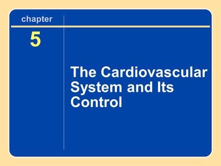 5 The Cardiovascular System and Its Control chapter.