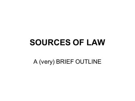 SOURCES OF LAW A (very) BRIEF OUTLINE. SOURCES Common Law Equity Legislation – from UK and EU.