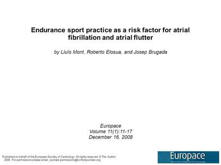 Endurance sport practice as a risk factor for atrial fibrillation and atrial flutter by Lluís Mont, Roberto Elosua, and Josep Brugada Europace Volume 11(1):11-17.