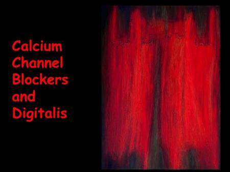 Calcium Channel Blockers and Digitalis. Dig Ca Channel Blockers.