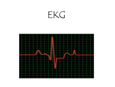 EKG. Objective: The student will become familiar with an EKG and how it works to record the electrical activity of the heart The student will become familiar.