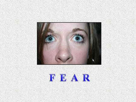 "Fear is a natural response to recognize and respond to danger ""Healthy Fear"" -- a fear that has a protective function ""Unhealthy Fear"" -- a fear that."
