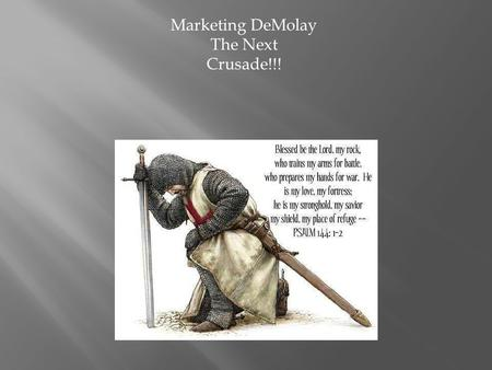 Marketing DeMolay The Next Crusade!!!.  1.Company or Person create the message(source)  2. Message is transmitted through a device (channel)  3. Consumer.