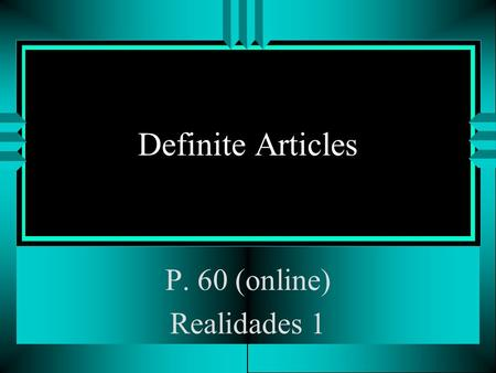 Definite Articles P. 60 (online) Realidades 1 Definite Articles u Nouns refer to people, animals, places, things, and ideas. u In Spanish, nouns have.