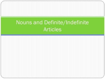 Nouns and Definite/Indefinite Articles. Nouns and Definite Articles In Spanish, all nouns belong to one of two gender categories: masculine or feminine.
