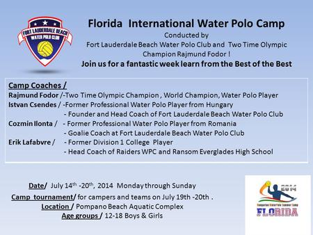 Florida International Water Polo Camp Conducted by Fort Lauderdale Beach Water Polo Club and Two Time Olympic Champion Rajmund Fodor ! Join us for a fantastic.