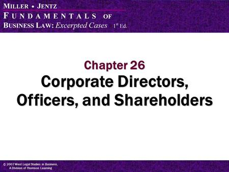 © 2007 West Legal Studies in Business, A Division of Thomson Learning Chapter 26 Corporate Directors, Officers, and Shareholders.