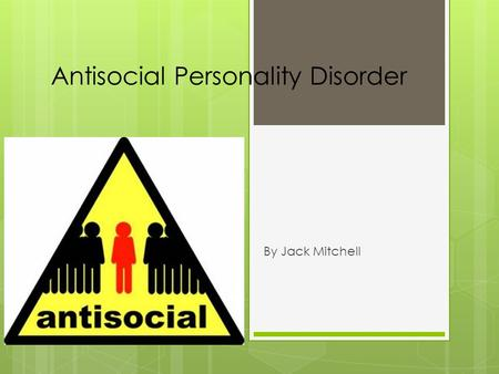 Antisocial Personality Disorder By Jack Mitchell.