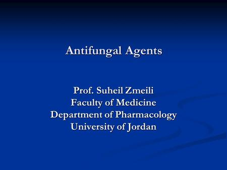 Antifungal Agents Prof. Suheil Zmeili Faculty of Medicine Department of Pharmacology University of Jordan.
