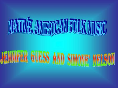  Native american people considered songs to be gifts from the creator.  The songs were used for many reasons, including religious rituals, healing,