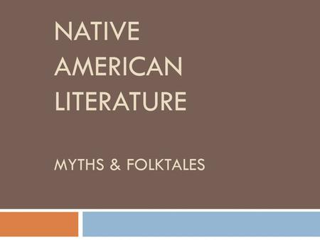 NATIVE AMERICAN LITERATURE MYTHS & FOLKTALES. Native Americans were on this Continent CENTURIES before Europeans  There were 100s of thriving unique.