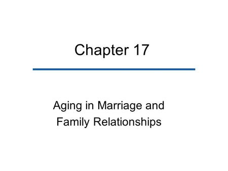 Chapter 17 Aging in Marriage and Family Relationships.