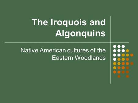 The Iroquois and Algonquins Native American cultures of the Eastern Woodlands.