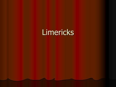 Limericks. Definition A limerick is funny poem with a specific pattern of rhyme and meter. All limericks have FIVE lines. A limerick is funny poem with.