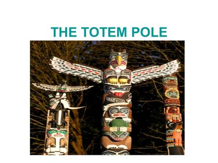 THE TOTEM POLE. The totem pole It isn't a religious icon. Humans, animals and supernatual beings are on it and tell the story of the family. In summer,