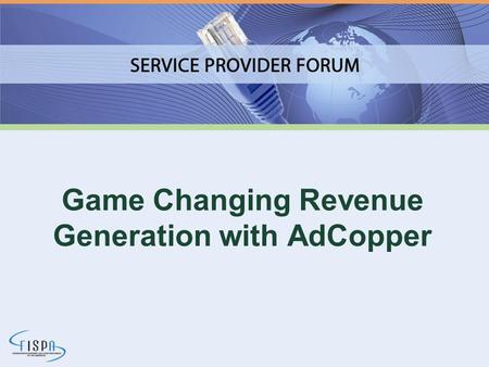 Game Changing Revenue Generation with AdCopper. About the Service Provider Forum 2011 J.C. Utter – Co-founder and CEO of ImageStream 16 years.