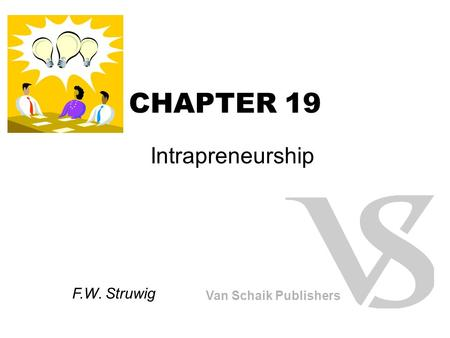 CHAPTER 19 Intrapreneurship Van Schaik Publishers F.W. Struwig.