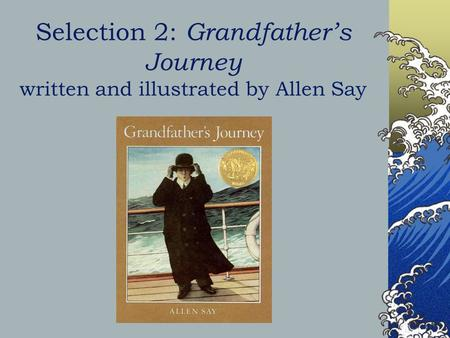 Selection 2: Grandfather's Journey written and illustrated by Allen Say.