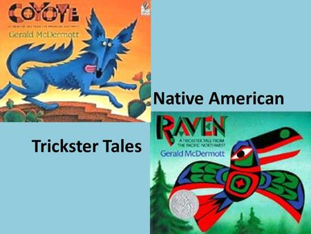Native American Trickster Tales. Tricksters Trickster: a mischievous figure in myth or folklore typically makes up for physical weakness with cunning.