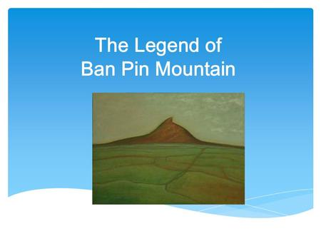 The Legend of Ban Pin Mountain. Once upon a time, a small village existed at the foot of Ban Pin Mountain. One day, an old man who was selling dumplings.