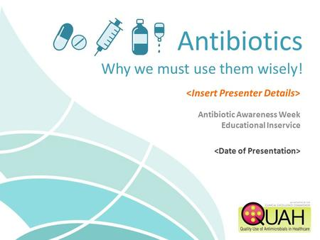 Antibiotic Awareness Week Educational Inservice Antibiotics Why we must use them wisely!