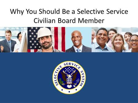 Why You Should Be a Selective Service Civilian Board Member.