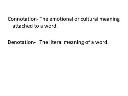 Connotation- The emotional or cultural meaning attached to a word. Denotation- The literal meaning of a word.
