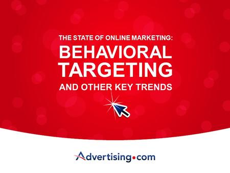 1 TARGETING BEHAVIORAL THE STATE OF ONLINE MARKETING: AND OTHER KEY TRENDS.