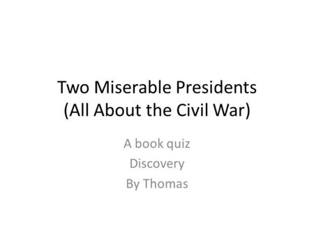 Two Miserable Presidents (All About the Civil War)